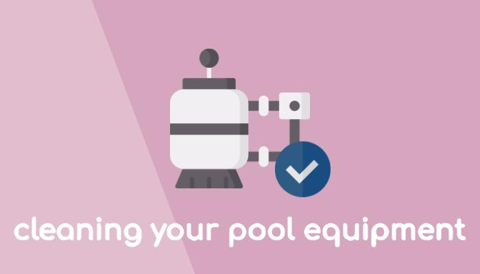 Cleaning your pool equipment